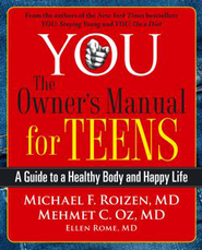 You: The Owner's Manual for Teens   -     By: Michael F. Roizen, Mehmet C. Oz