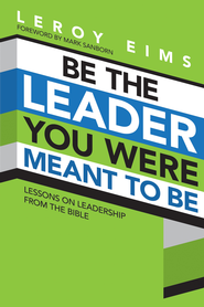 Be the Leader You Were Meant to Be: Lessons On Leadership from the Bible - eBook  -     By: LeRoy Eims