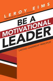Be a Motivational Leader: Lasting Leadership Principles - eBook  -     By: LeRoy Eims