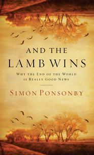 And the Lamb Wins: Why the End of the World Is Really Good News - eBook  -     By: Simon Ponsonby