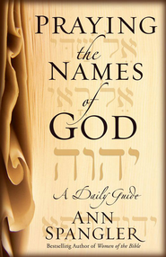 Praying the Names of God: A Daily Guide - eBook  -     By: Ann Spangler