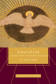 Giver of Life: The Holy Spirit in Orthodox Tradition - eBook  -     By: John Oliver