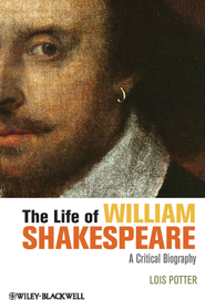 The Life of William Shakespeare: A Critical Biography - eBook  -     By: Lois Potter