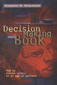 Decision-Making by the Book: How to Choose Wisely in  an Age of Options  -     By: Haddon W. Robinson