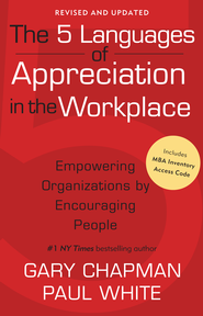 The 5 Languages of Appreciation in the Workplace: Empowering Organizations by Encouraging People / New edition - eBook  -     By: Gary Chapman, Paul White