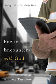 Poetic Encounters with God: Seeing God in our Daily Walk / Digital original - eBook  -     By: Andrea Turnboe