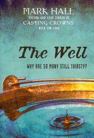 The Well: Why are so Many Still Thirsty?  -              By: Mark Hall, Tim Luke