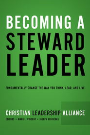 Becoming a Steward Leader: Fundamentally Change the Way You Think, Lead, and Live / Digital original - eBook  -     By: Christian Leadership Alliance