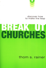 Breakout Churches: Discover How to Make The Leap, Soft Cover  -     By: Thom S. Rainer