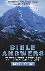 Bible Answers: To Questions About the Christian Faith & Life  -     By: Derek Prime