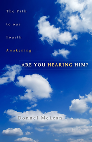 Are You Hearing Him?: The Path to our Fourth Awakening / Digital original - eBook  -     By: Donnel McLean