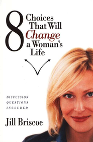 8 Choices That Will Change a Woman's Life   -              By: Jill Briscoe