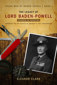 The Legacy of Lord Baden-Powell: Young Men of Honor Series Book #1 - eBook  -     By: Eleanor Clark
