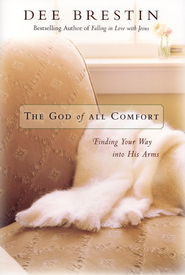 The God of All Comfort: Finding Your Way Into His Arms   -     By: Dee Brestin
