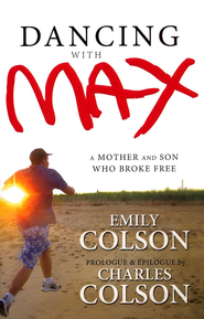 Dancing with Max: A Mother and Son Who Broke Free  -              By: Emily Colson Boehme, Charles Colson