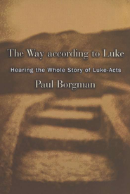 The Way According to Luke: Hearing the Whole Story of Luke-Acts  -     By: Paul Borgman