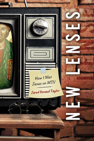New Lenses: How I Met Jesus On MTV / Digital original - eBook  -     By: Jared Renaud Taylor