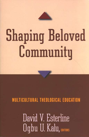 Shaping Beloved Community: Multicultural Theological Education  -     Edited By: David V. Esterline, Ogbu U. Kalu     By: David V. Esterline & Ogbu U. Kalu, eds.