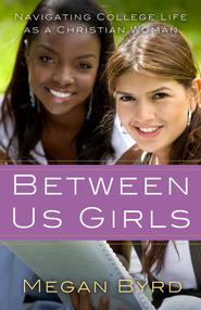 Between Us Girls: Navigating College Life as a Christian Woman / Digital original - eBook  -     By: Megan Byrd