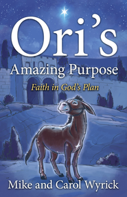 Ori's Amazing Purpose: Faith in God's Plan / Digital original - eBook  -     By: Mike Wyrick, Carol Wyrick