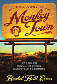 Evolving in Monkey Town: How a Girl Who Knew All the Answers Learned to Ask the Questions  -     By: Rachel Held Evans