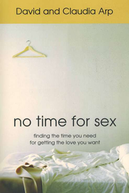 No Time for Sex: Finding the Time You Need for Getting the Love You Want  -              By: David Arp, Claudia Arp