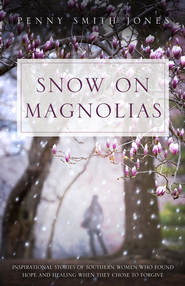 Snow on Magnolias: Inspirational Stories of Southern Women Who Found Hope and Healing When They Chose to Forgive / Digital original - eBook  -     By: Penny Jones