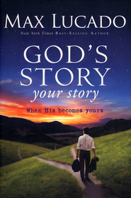 God's Story, Your Story: When His Becomes Yours  -              By: Max Lucado