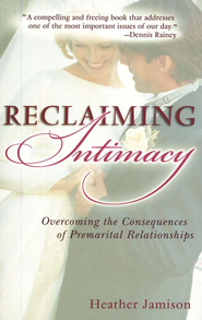 Reclaiming Intimacy   -              By: Heather Jamison