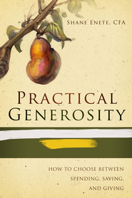 Practical Generosity: How to choose between spending, saving and giving / Digital original - eBook  -     By: Shane Enete