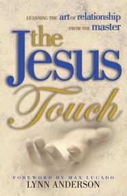 The Jesus Touch: Learning the Art of Relationships from the Master  -     By: Lynn Anderson