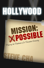Hollywood Mission: Possible: Piercing the Darkness of a Decadent Industry / Digital original - eBook  -     By: Steve Cha