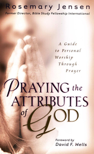 Praying the Attributes of God  -              By: Rosemary Jensen