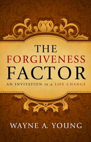 The Forgiveness Factor: An Invitation to a Life Change - eBook  -     By: Wayne A. Young