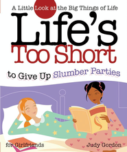 Life's Too Short to Give Up Slumber Parties   -     By: Judy Gordon