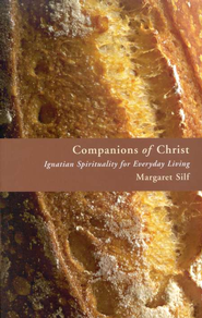 Companions of Christ: Ignatian Spirituality for Everyday Life  -     By: Margaret Silf