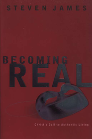 Becoming Real: Christ's Call to Authentic Living   -     By: Steven James