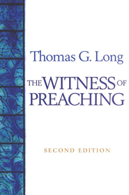 The Witness of Preaching 2nd edition  -     By: Thomas G. Long