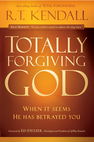 Totally Forgiving God: When it seems He has betrayed you - eBook  -     By: R.T. Kendall