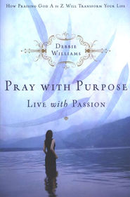 Pray with Purpose, Live with Passion   -     By: Debbie Williams