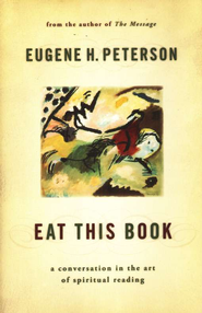 Eat This Book: A Conversation in the Art of Spiritual Reading  -     By: Eugene H. Peterson