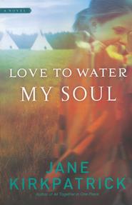 Love to Water My Soul  -     By: Jane Kirkpatrick
