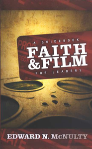 Faith and Film: A Guidebook for Leaders  -     By: Edward N. McNulty