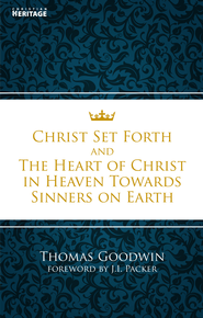 Christ Set Forth: And the Heart of Christ Towards Sinners on the earth - eBook  -     By: Thomas Goodwin