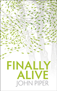 Finally Alive! - eBook  -     By: John Piper