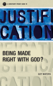 A Christian's Pocket Guide to Justification: Being made right with God? - eBook  -     By: Guy Waters
