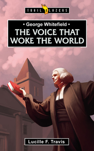 George Whitefield: Voice That Woke the World - eBook  -     By: Lucille Travis