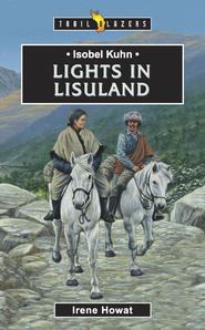 Isobel Kuhn: Lights in Lisuland - eBook  -     By: Irene Howat