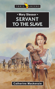 Mary Slessor: Servant to the Slave - eBook  -     By: Catherine Mackenzie