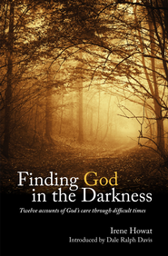 Finding God in the Darkness: Twelve accounts of God's Care through difficult times - eBook  -     By: Irene Howat